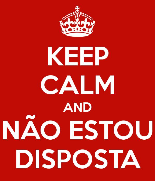 keep-calm-and-não-estou-disposta-1
